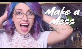 MAKE A MESS | FANCY IN FOUR