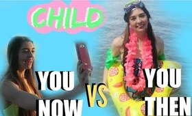 Child You VS You Now Summer