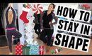 HOW TO STAY IN SHAPE DURING THE HOLIDAYS