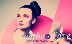 Loathe or Love: Geometric Beauty