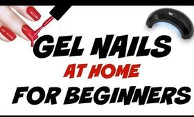 HOW TO: CREATE GEL NAILS AT HOME FOR BEGINNERS
