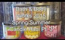 HAUL: BATH & BODY WORKS 2015 SPRING & SUMMER CANDLES PT. 3