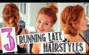 3 QUICK & EASY RUNNING LATE HAIRSTYLES!