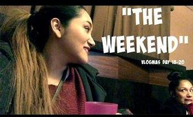 THE WEEKEND // VLOGMAS 2015 // Day 18-20