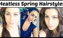 Heatless Quick & Simple Spring Hairstyles