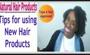Natural Hair : Tips For Using New Hair Products