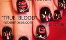 TRUE BLOOD NAILS: robin moses nail art design tutorial.