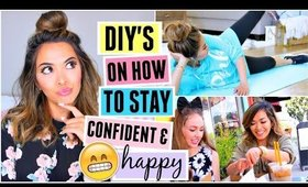 How To Be Happy And Confident! DIYs & Tips!