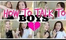 HOW TO TALK TO BOYS!