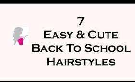 7 Easy & Cute Back To School Hairstyles!