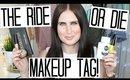 The Ride or Die Makeup Tag!