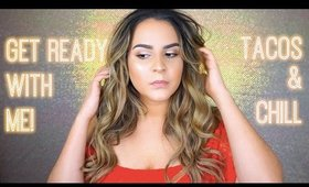 GRWM: TACOS AND CHILL!  BEAUTY BY JANNELLE
