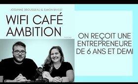 On reçoit une entrepreneure de 6 ans et demi - Wifi Café Ambition saison 2 épisode 6