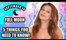 FULL MOON SEPTEMBER 14 │ 5 THINGS YOU NEED TO KNOW TO BE READY!