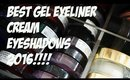 THE BEST GEL LINERS/CREAM EYESHADOWS 2016!!!!