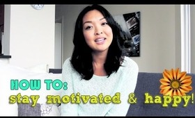 HOW TO: Stay Motivated and Happy NOW!