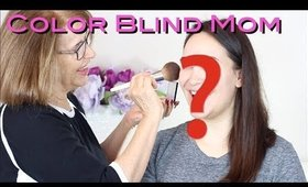 Colorblind Mom Does My Makeup