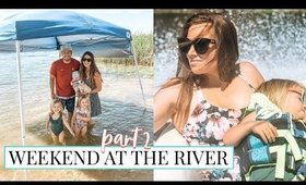 WEEKEND AT THE RIVER WITH ALL 3 KIDS! PART 2   Kendra Atkins