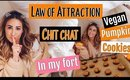 The Law of Attraction Chit Chat // HEALTHY VEGAN PUMPKIN COOKIES