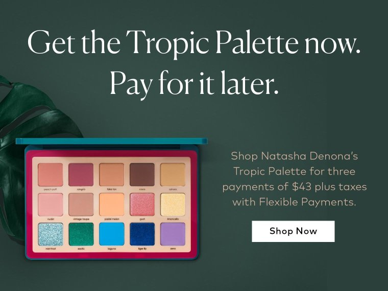 Use Flexible Payments to shop Natasha Denona's Tropic Palette!