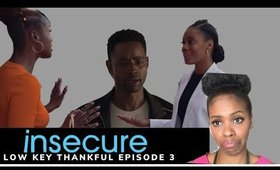 Insecure | Low Key Thankful Recap| Season 4 Ep.3
