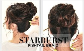 ★SUMMER STARBURST BRAIDED BUN HAIRSTYLE | FISHTAIL BRAIDS HAIRSTYLES