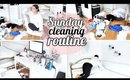 SUNDAY CLEANING ROUTINE | EXTREME CLEANING MOTIVATION | CLEAN WITH ME