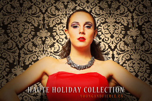 Young and Fierce Haute Holiday Collection www.youngandfierce.ca