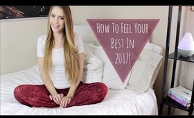 How To Feel Your Best In 2017 | Ashley Engles