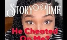 StoryTime:Did He Cheat?