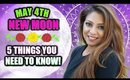 NEW MOON MAY 4TH - 5 THINGS YOU NEED TO KNOW!