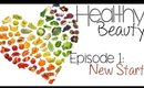 Healthy Beauty Ep1: New Start!
