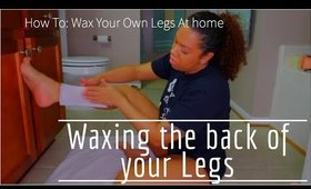 How to: Waxing Your Own Legs At Home **Follow Up** | Waxing The Back Of Your Legs