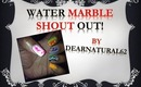 #98 Dearnatural62 Water Marble Shout Out