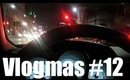 Vlogmas #12 - The freaks come out at night