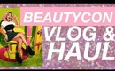 BeautyCon Vlog and Haul