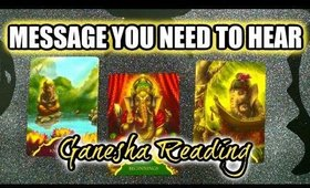 🐘 GANESHA MESSAGE YOU NEED TO HEAR! 🐘  TIMELESS READING 🔮