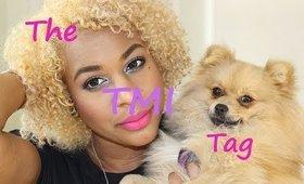 The TMI Tag! ♥