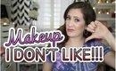 Makeup I Don't Like / Makeup Fails!