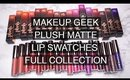 MAKEUP GEEK PLUSH MATTE  LIP SWATCHES AND REVIEW (FULL COLLECTION) I Futilities And More