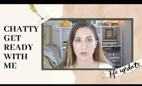 Chit Chatty Get Ready With Me | Life Update