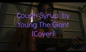 Cough Syrup by Young the Giant (Cover by Taylor)
