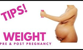 WEIGHT TIPS! | PRE & POST PREGNANCY