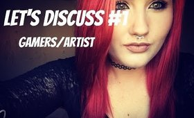 Let's Discuss! #1 Gamers/Artists