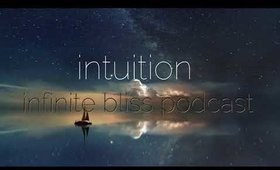 Intuition - Infinite Bliss Podcast Episode 11