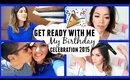Get Ready With Me: My Birthday Celebration 2015!