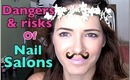 The DANGERS & RISKS of NAIL SALONS!