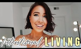 INTENTIONAL LIVING : How to CHOOSE a life you love (daily routine tips)