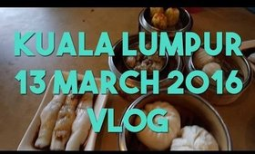 Might Have Food Coma | 13 March 2016 | KL Trip Vlog