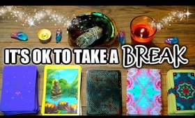 💙 IT'S OK TO TAKE A BREAK 🔮 TIMELESS READING 💙